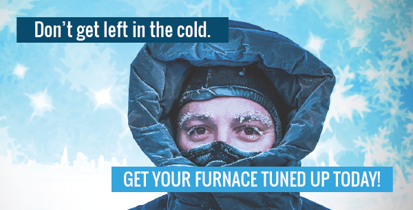 Save money on your heating bill by getting your furnace tuned up yearly.